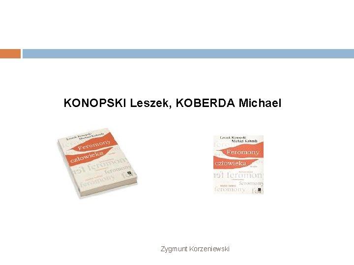 KONOPSKI Leszek, KOBERDA Michael Zygmunt Korzeniewski