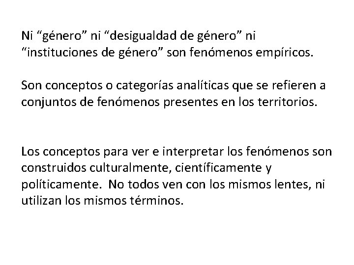 """Ni """"género"""" ni """"desigualdad de género"""" ni """"instituciones de género"""" son fenómenos empíricos. Son"""