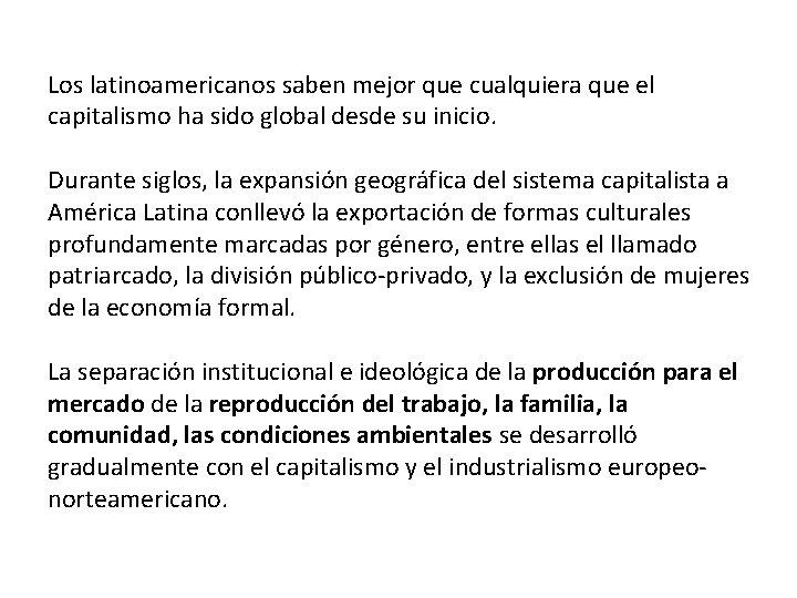 Los latinoamericanos saben mejor que cualquiera que el capitalismo ha sido global desde su