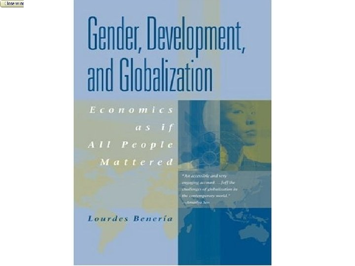 Gender, Development and Globalization: Close Economics as if All Window People Mattered
