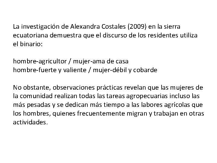 La investigación de Alexandra Costales (2009) en la sierra ecuatoriana demuestra que el discurso