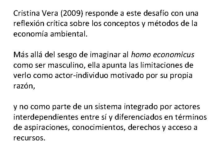 Cristina Vera (2009) responde a este desafío con una reflexión crítica sobre los conceptos