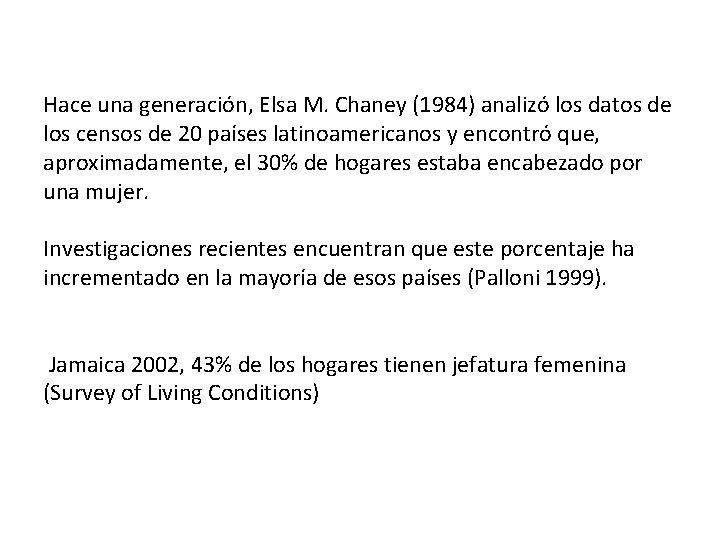 Hace una generación, Elsa M. Chaney (1984) analizó los datos de los censos de