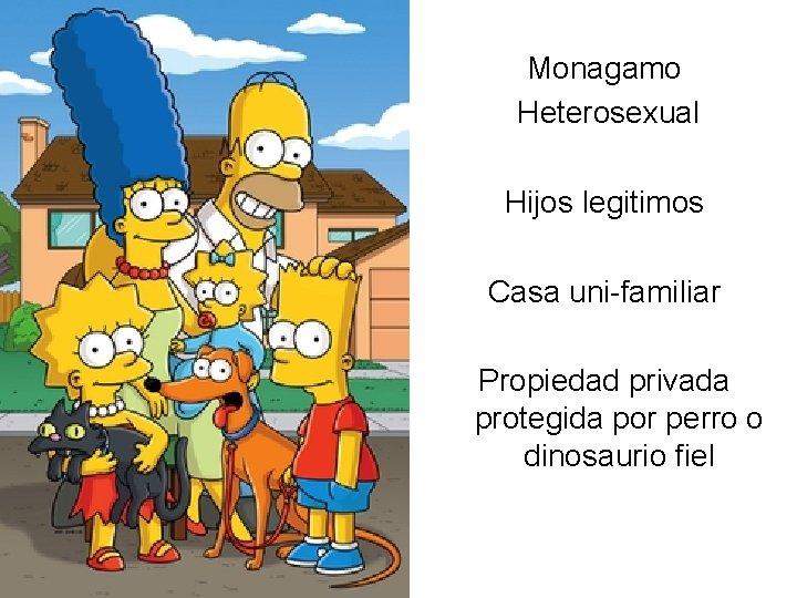 Monagamo Heterosexual Hijos legitimos Casa uni-familiar Propiedad privada protegida por perro o dinosaurio fiel