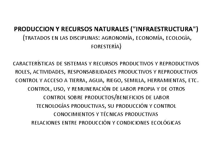 """PRODUCCION Y RECURSOS NATURALES (""""INFRAESTRUCTURA"""") (TRATADOS EN LAS DISCIPLINAS: AGRONOMÍA, ECOLOGÍA, FORESTERÍA) CARACTERÍSTICAS"""