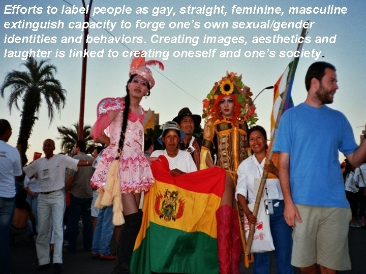 Efforts to label people as gay, straight, feminine, masculine extinguish capacity to forge one's