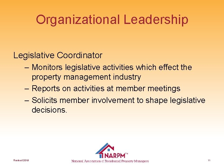 Organizational Leadership Legislative Coordinator – Monitors legislative activities which effect the property management industry