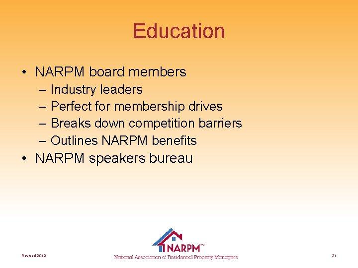 Education • NARPM board members – Industry leaders – Perfect for membership drives –
