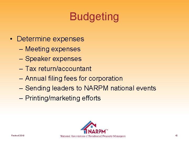 Budgeting • Determine expenses – Meeting expenses – Speaker expenses – Tax return/accountant –