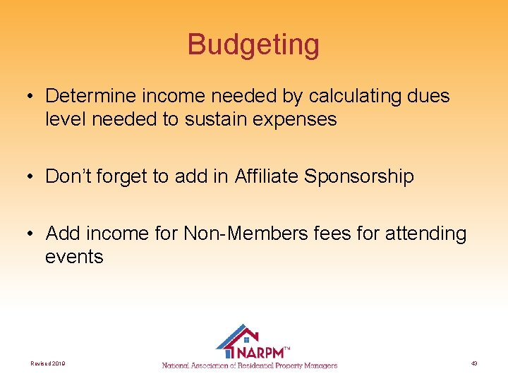 Budgeting • Determine income needed by calculating dues level needed to sustain expenses •