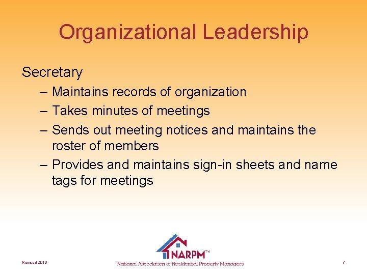 Organizational Leadership Secretary – Maintains records of organization – Takes minutes of meetings –