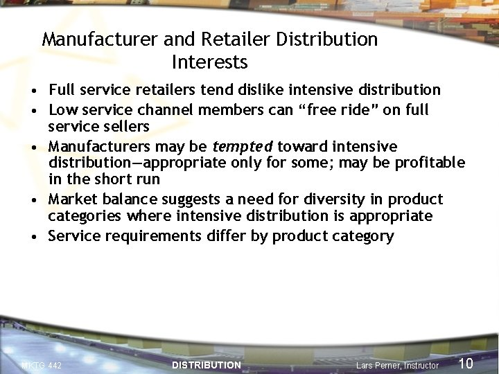 Manufacturer and Retailer Distribution Interests • Full service retailers tend dislike intensive distribution •
