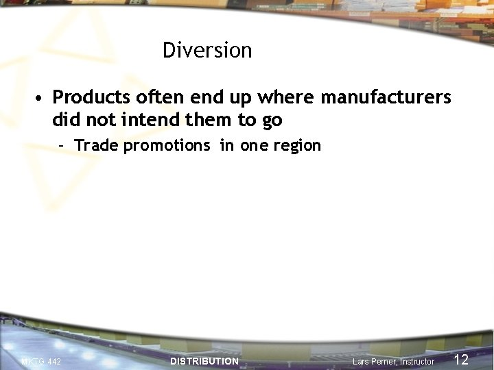 Diversion • Products often end up where manufacturers did not intend them to go