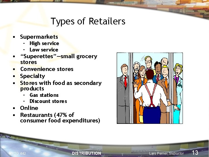 """Types of Retailers • Supermarkets – High service – Low service • """"Superettes""""—small grocery"""