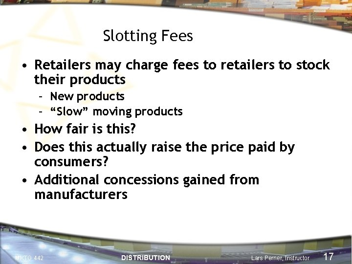Slotting Fees • Retailers may charge fees to retailers to stock their products –