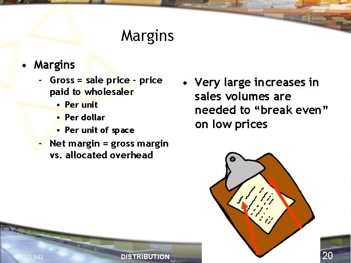 Margins • Margins – Gross = sale price - price paid to wholesaler •