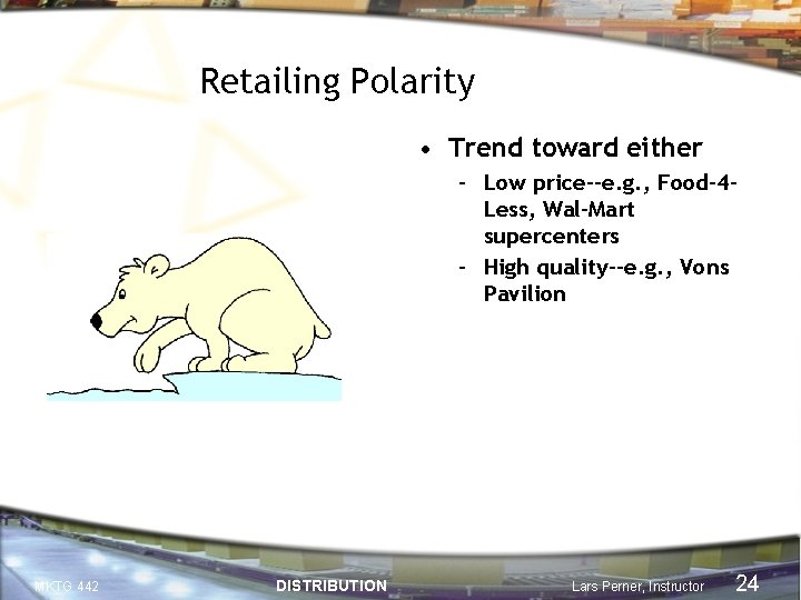 Retailing Polarity • Trend toward either – Low price--e. g. , Food-4 Less, Wal-Mart