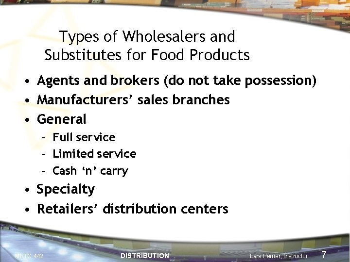 Types of Wholesalers and Substitutes for Food Products • Agents and brokers (do not