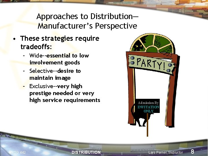 Approaches to Distribution— Manufacturer's Perspective • These strategies require tradeoffs: – Wide--essential to low