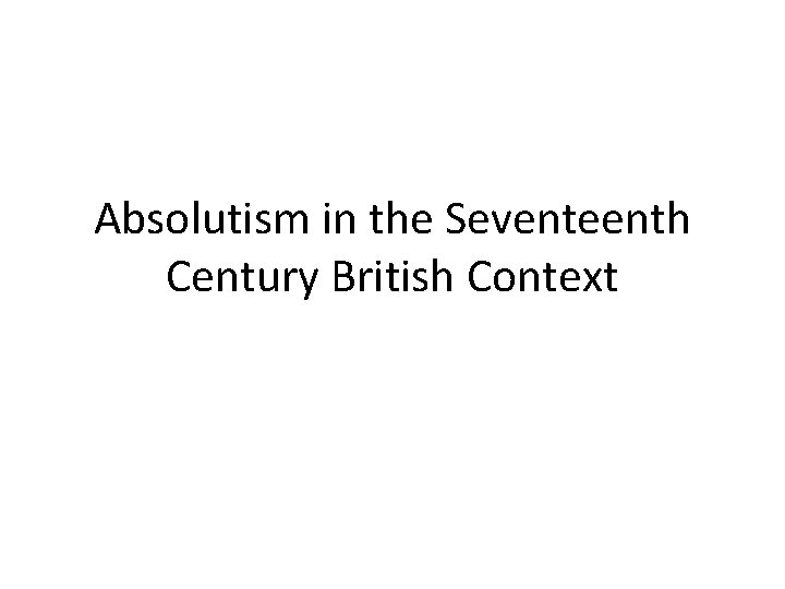 Absolutism in the Seventeenth Century British Context