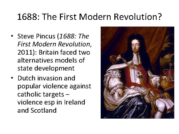 1688: The First Modern Revolution? • Steve Pincus (1688: The First Modern Revolution, 2011):
