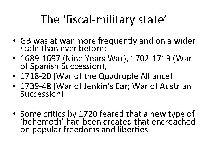 The 'fiscal-military state' • GB was at war more frequently and on a wider