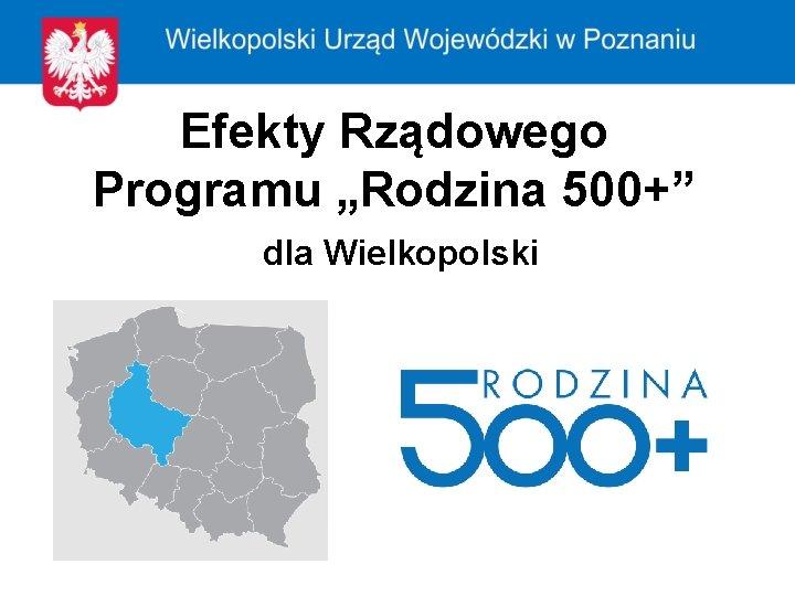 """Efekty Rządowego Programu """"Rodzina 500+"""" dla Wielkopolski"""