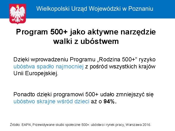 """Program 500+ jako aktywne narzędzie walki z ubóstwem Dzięki wprowadzeniu Programu """"Rodzina 500+"""" ryzyko"""