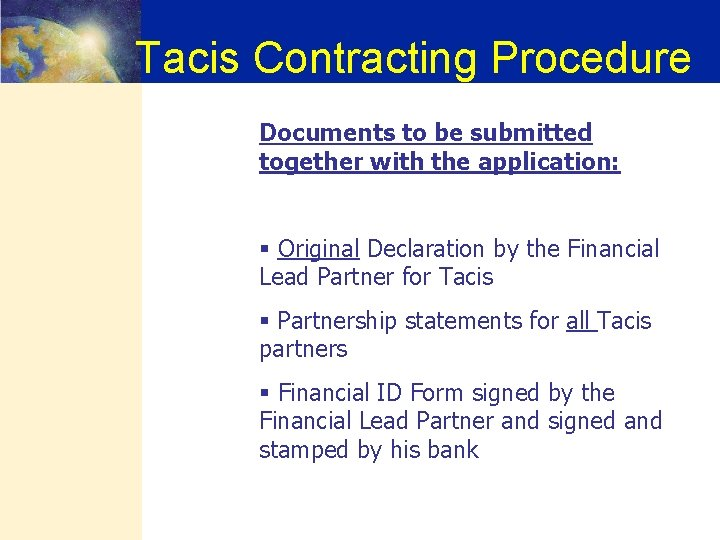 Tacis Contracting Procedure Documents to be submitted together with the application: § Original Declaration