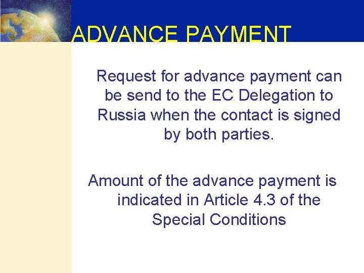 ADVANCE PAYMENT Request for advance payment can be send to the EC Delegation to