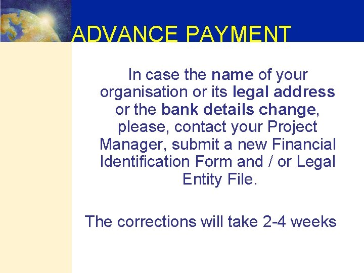 ADVANCE PAYMENT In case the name of your organisation or its legal address or