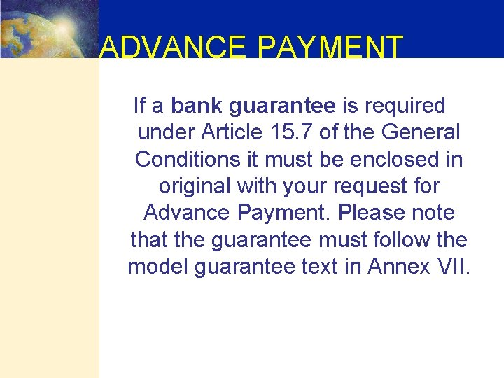 ADVANCE PAYMENT If a bank guarantee is required under Article 15. 7 of the