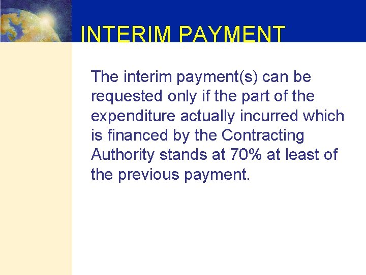 INTERIM PAYMENT The interim payment(s) can be requested only if the part of the