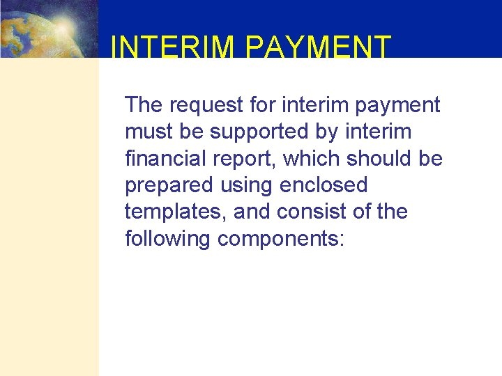 INTERIM PAYMENT The request for interim payment must be supported by interim financial report,