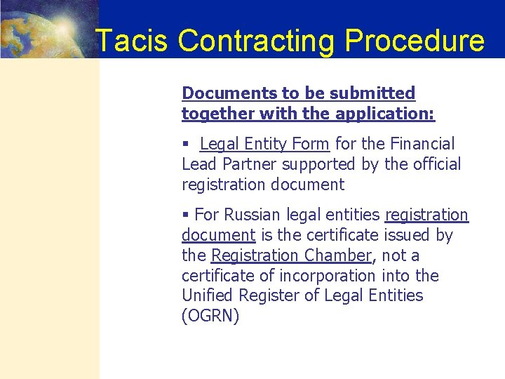 Tacis Contracting Procedure Documents to be submitted together with the application: § Legal Entity