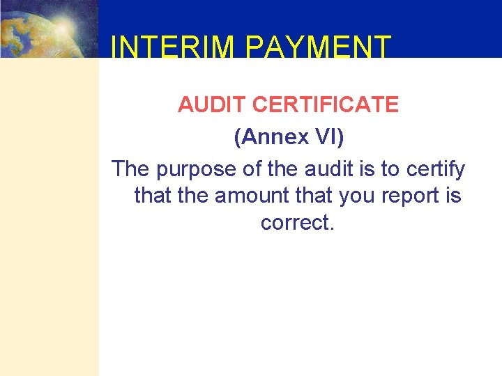 INTERIM PAYMENT AUDIT CERTIFICATE (Annex VI) The purpose of the audit is to certify