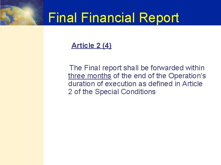 Final Financial Report Article 2 (4) The Final report shall be forwarded within three