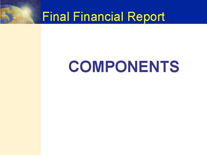 Final Financial Report COMPONENTS