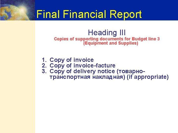Final Financial Report Heading III Copies of supporting documents for Budget line 3 (Equipment