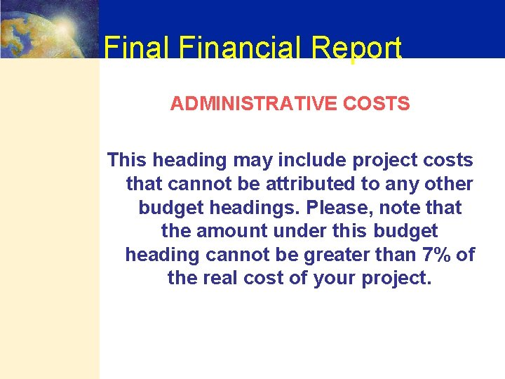 Final Financial Report ADMINISTRATIVE COSTS This heading may include project costs that cannot be