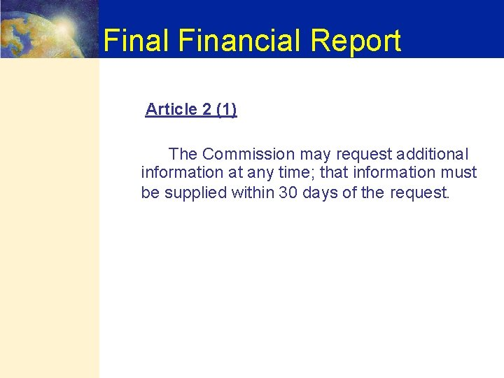 Final Financial Report Article 2 (1) The Commission may request additional information at any