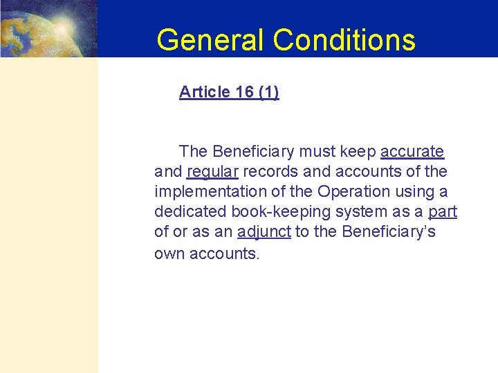 General Conditions Article 16 (1) The Beneficiary must keep accurate and regular records and