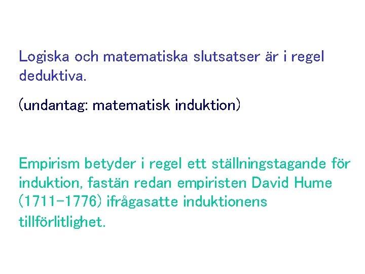 Logiska och matematiska slutsatser är i regel deduktiva. (undantag: matematisk induktion) Empirism betyder i