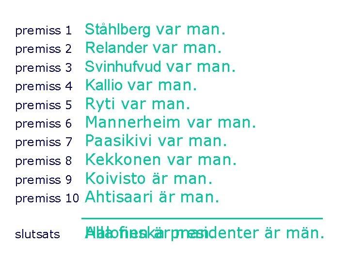 premiss 10 Ståhlberg var man. Relander var man. Svinhufvud var man. Kallio var man.