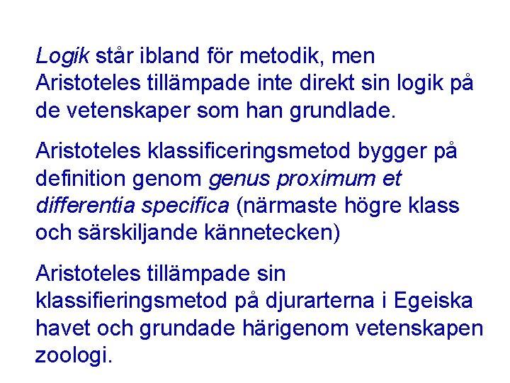 Logik står ibland för metodik, men Aristoteles tillämpade inte direkt sin logik på de