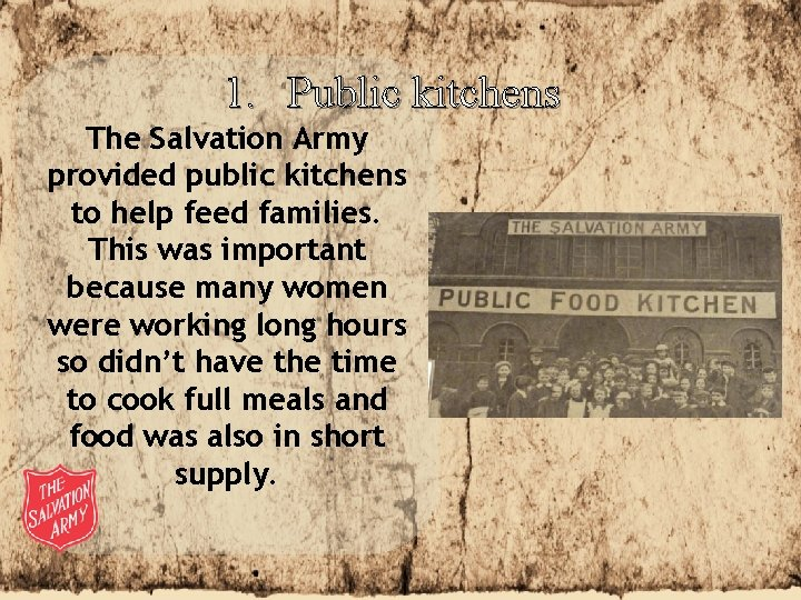1. Public kitchens The Salvation Army provided public kitchens to help feed families. This