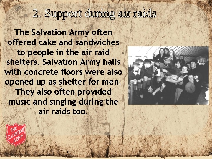2. Support during air raids The Salvation Army often offered cake and sandwiches to