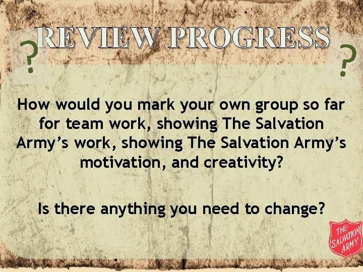 REVIEW PROGRESS ? ? How would you mark your own group so far for