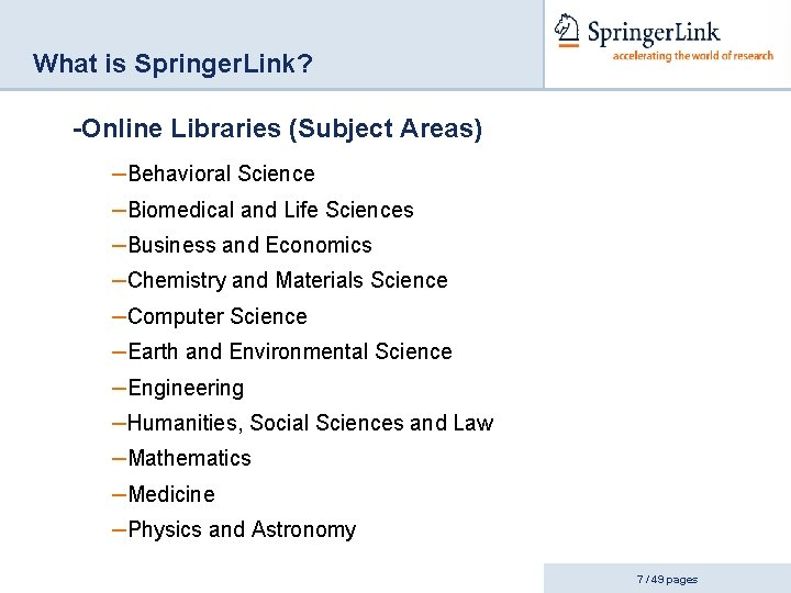 What is Springer. Link? -Online Libraries (Subject Areas) –Behavioral Science –Biomedical and Life Sciences