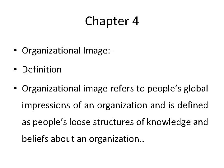 Chapter 4 • Organizational Image: • Definition • Organizational image refers to people's global